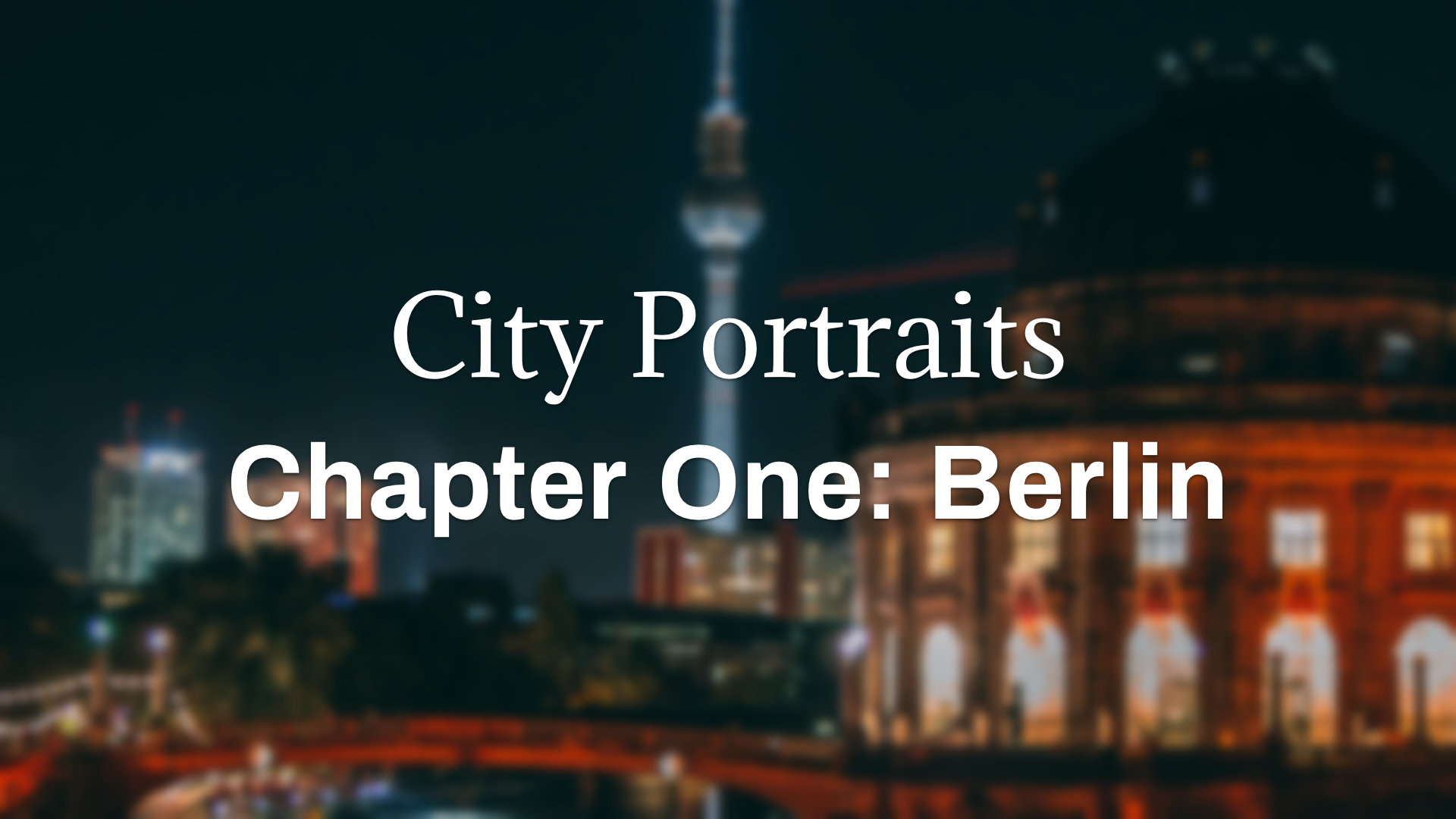 City Portraits Chapter One - Berlin